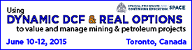 Using Dynamic DCF and Real Options to Value and Manage Mining and Petroleum Projects - A Colorado School of Mines Short Course